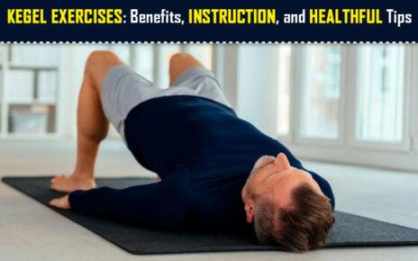 Kegel Exercises Benefits, Instruction, and Healthful Tips