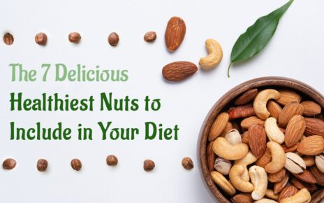 The 7 Delicious Healthiest Nuts to Include in Your Diet